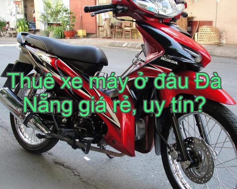 10 địa chỉ thuê xe máy Đà Nẵng giao tận nơi, giá rẻ, uy tín